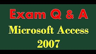 Microsoft Access 2007 exam prep