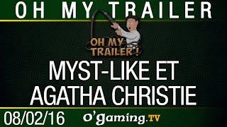 Oh my trailer ! du 08/02/16 - Myst-like et Agatha Christie