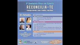 8º SEMINÁRIO VIVER EM FAMÍLIA  RECONCILIA - TE 3ª PARTE