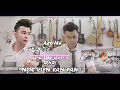 HỌC VIỆN YAN YAN OST  (OFFICIAL MV) | ANH MƠ MỘNG THÔI | Dương Hiếu Nghĩa | Văn Nguyễn Media - Thời lượng: 4 phút, 55 giây.