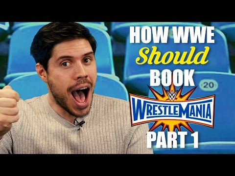 How WWE Should Book: Wrestlemania 33 - Part 1