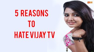 5 Reasons People Hate VIJAY TV