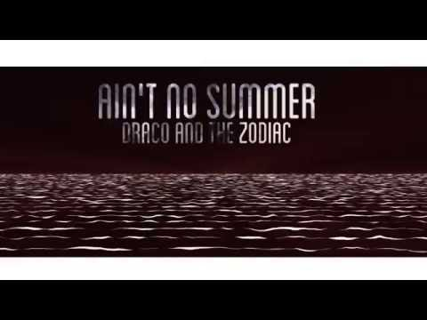 Draco and the Zodiac -  Ain't No Summer (Lyric Video)