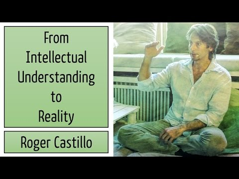 Roger Castillo Video: From Intellectual Understanding to Experiential Reality