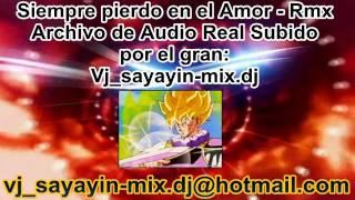 Siempre pierdo en el Amor rmx Feat vj sayayin mix dj0998141517