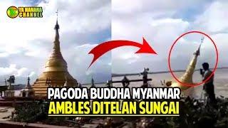 Video MENGERIKAN!! Detik detik Pagoda Budha di Myanmar Ambles Ditelan Sungai Ayeryarwaddy MP3, 3GP, MP4, WEBM, AVI, FLV Oktober 2017