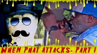 When Phat Attacks- Part I
