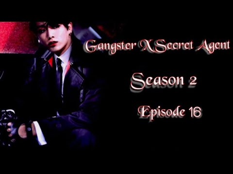 [JUNGKOOK FF] Gangster X Secret Agent : Season 2 [EP:16]
