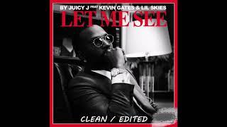 Juicy J - Let Me See [Clean/Edited] (feat. Kevin Gates, Lil Skies)