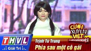THVL | Cười xuyên Việt - Phiên bản nghệ sĩ 2016 | Tập 11 [4]: Phía sau một cô gái - Trịnh Tú Trung, cuoi xuyen viet, cười xuyên việt 2016, gameshow cười xuyên việt