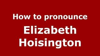 Hoisington United States  city pictures gallery : How to pronounce Elizabeth Hoisington (American English/US) - PronounceNames.com