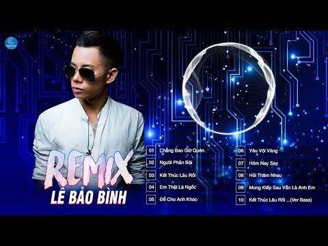 Lê Bảo Bình REMIX 2018 ♪ Chẳng Bao Giờ Quên,Người Phản Bội - Top Những Bản Remix Hay Của Lê Bảo Bình - Thời lượng: 49:13.