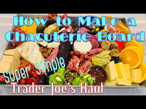 How to Make A Charcuterie Board! Full tutorial with Trader Joe's Shopping Haul