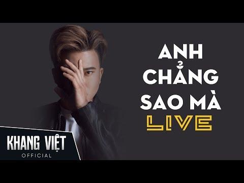 Anh Chẳng Sao Mà - Live | Khang Việt - Thời lượng: 5 phút, 16 giây.