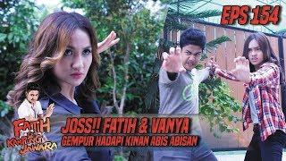 Joss Fatih & Vanya Gempur Kinan Abis Abisan - Fatih Di Kampung Jawara Eps 154