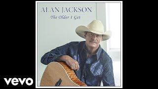 Video Alan Jackson - The Older I Get (Audio) MP3, 3GP, MP4, WEBM, AVI, FLV Mei 2019