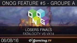 ONOG Feature #5 - Groupe A - Fatalocity vs VX14 - Losers Finals