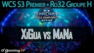 XiGua vs MaNa - WCS S3 Premier League - Ro32 - Groupe H