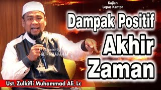 Dampak Positif Akhir Zaman || Ust. Zulkifli Muhammad Ali, Lc