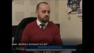 IMAZHI I DITËS - KRONIKË - RËNDËSIA E FESTIVALEVE 14.12.2017