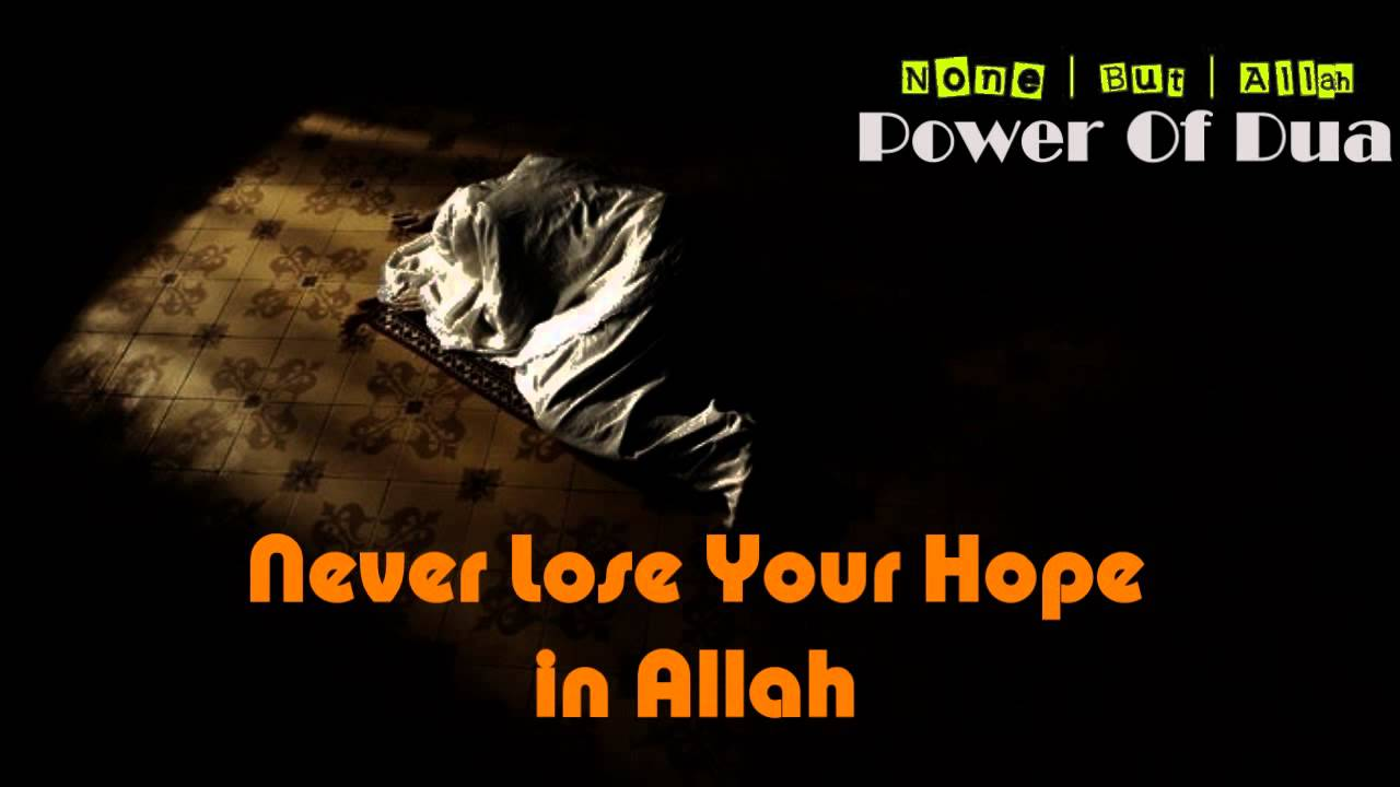 Power Of Dua | Never Lose Your Hopes In Allah