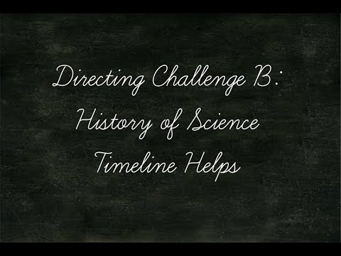 Directing Challenge B: History of Science Timeline Helps