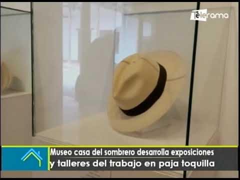 Museo casa del sombrero desarrolla exposiciones y talleres del trabajo en paja toquilla