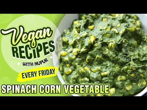 Spinach Corn Vegetable Recipe – Restaurant Style Palak Corn Sabzi – Vegan Series By Nupur Sampat