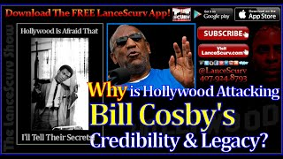 Why Is Hollywood Attacking Bill Cosby's Credibility & Legacy? - The LanceScurv Show