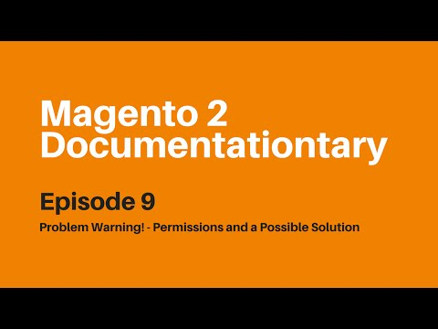 Problem Warning! - Permissions and a Possible Solution | Magento 2 Documentationtary Episode 9