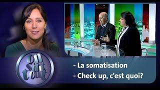 On s'dit tout : La somatisation & Check up, c'est quoi?