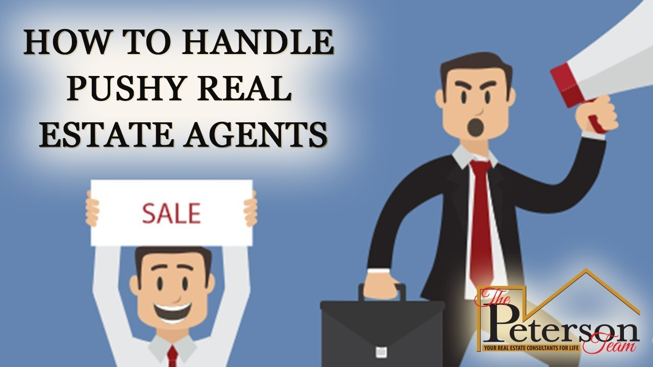 How to Handle Pushy Real Estate Agents