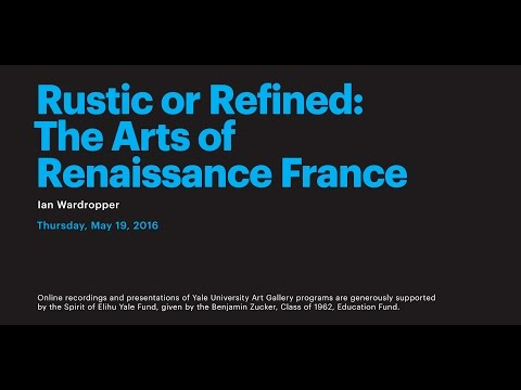 Rustic or Refined: The Arts of Renaissance France