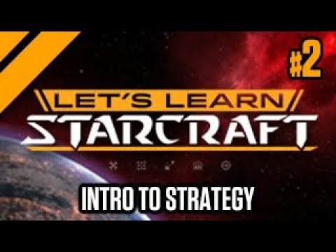 Let's Learn StarCraft #2: Intro To Strategy