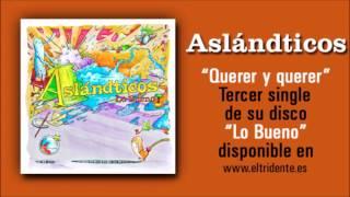 ASLÁNDTICOS Querer y querer Audio  Tercer single de Lo Bueno