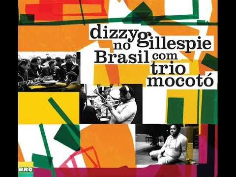 Dizzy Gillespie & Trio Mocotó – Dizzy Gillespie No Brasil Com Trio Mocotó (Full Album)