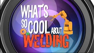 What's So Cool About Welding?