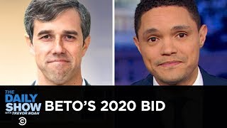Beto O'Rourke Becomes 2020's 15th Democratic Presidential Candidate   The Daily Show