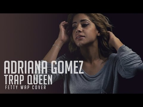 Trap Queen – Fetty Wap (RNB Cover by Adriana Gomez)