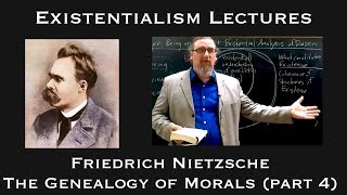 Existentialism:  Friedrich Nietzsche, The Genealogy Of Morals (part 4 And End)