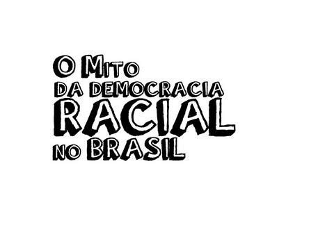 racial - Discussão, a partir da questão do sistema de cotas, sobre a falsa ideia de que o Brasil vive sob a égide de uma