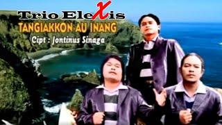 Trio Elexis - Tangiakkon Au Inang