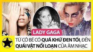 """""""Quái Vật Nổi Loạn"""" Lady Gaga – Cô Bé Với Quá Khứ Đen Tối, Trở Thành Tượng Đài Âm Nhạc Thế Giới"""