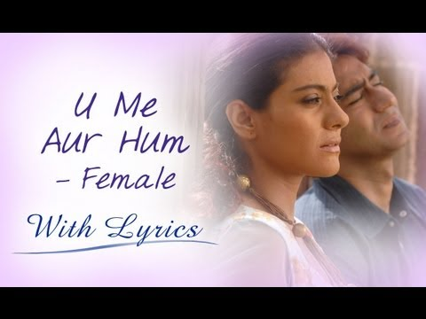 Video U Me Aur Hum (Title Song With Lyrics) | Female Version | Ajay Devgn & Kajol download in MP3, 3GP, MP4, WEBM, AVI, FLV January 2017