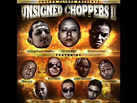 unsigned - DOWNLOAD LINK: http://soundcloud.com/choppaclique/unsigned-choppers-2 order by verse: D-SPillz, Bonez, Maniphest DestNE, K-Truth, Hurricane, Splyt Second, Qu...