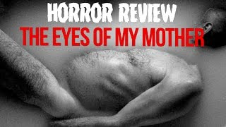 HORROR REVIEW: The Eyes of My Mother (2016)