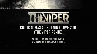 Video Critical Mass - Burning Love 2011 (The Viper Remix) MP3, 3GP, MP4, WEBM, AVI, FLV Juli 2018