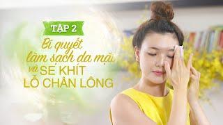 Tập 2 – Bí quyết làm sạch da mặt và se khít lỗ chân lông hiệu quả - Kaylee Hwang