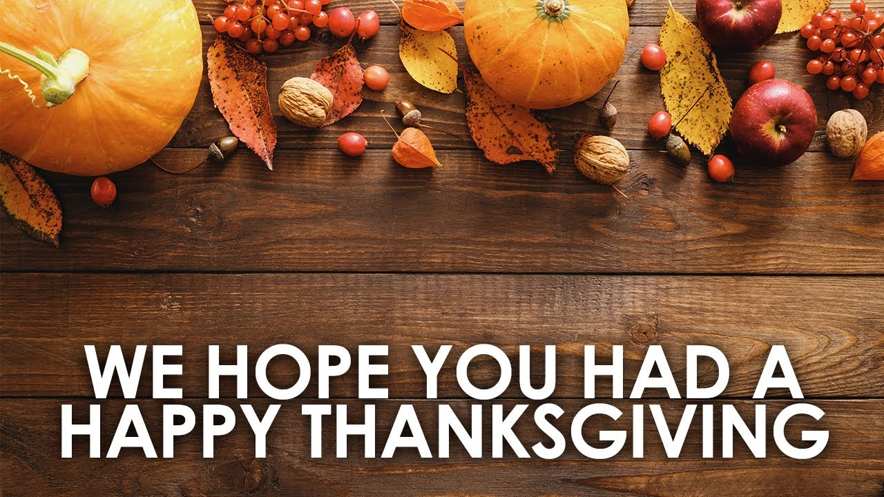We Hope You Had a Wonderful Thanksgiving!