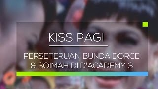 Video Perseteruan Bunda Dorce & Soimah di D'Academy 3 - Kiss Pagi 08/02/16 MP3, 3GP, MP4, WEBM, AVI, FLV November 2018